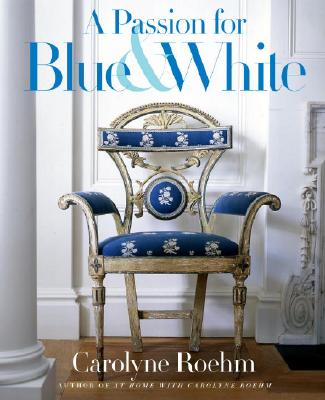 A Passion for Blue & White By Roehm, Carolyne