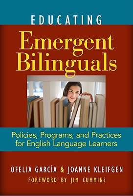 Educating Emergent Bilinguals By Garcia, Ofelia/ Kleifgen, Jo Anne/ Cummins, Jim (FRW)